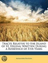 Tracts Relative to the Island of St. Helena: Written During a Residence of Five Years