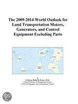 The 2009-2014 World Outlook for Land Transportation Motors, Generators, and Control Equipment Excluding Parts