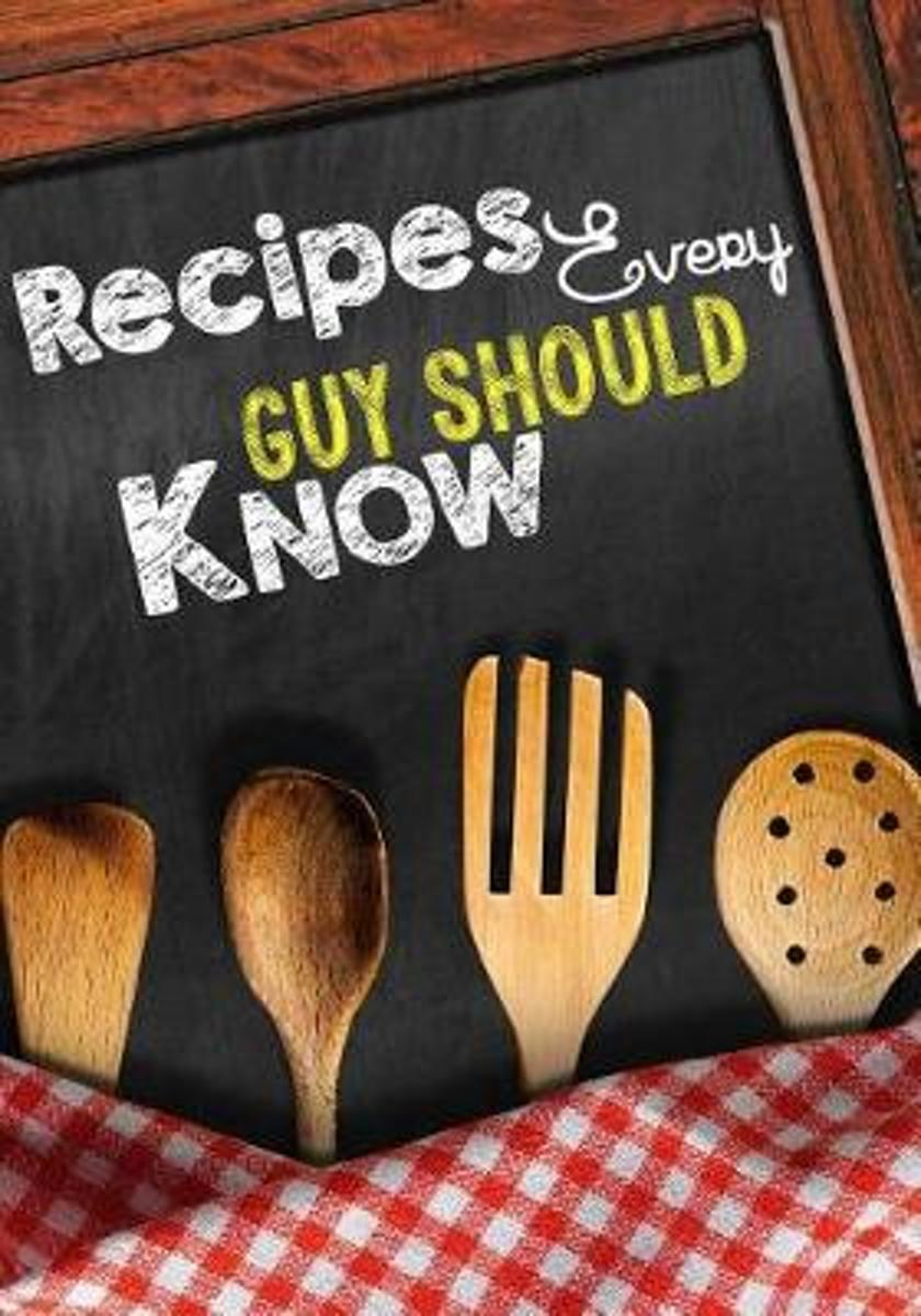 Recipes Every Guy Should Know