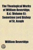 The Theological Works Of William Beveridge, D.D. (Volume 6); Sometime Lord Bishop Of St. Asaph