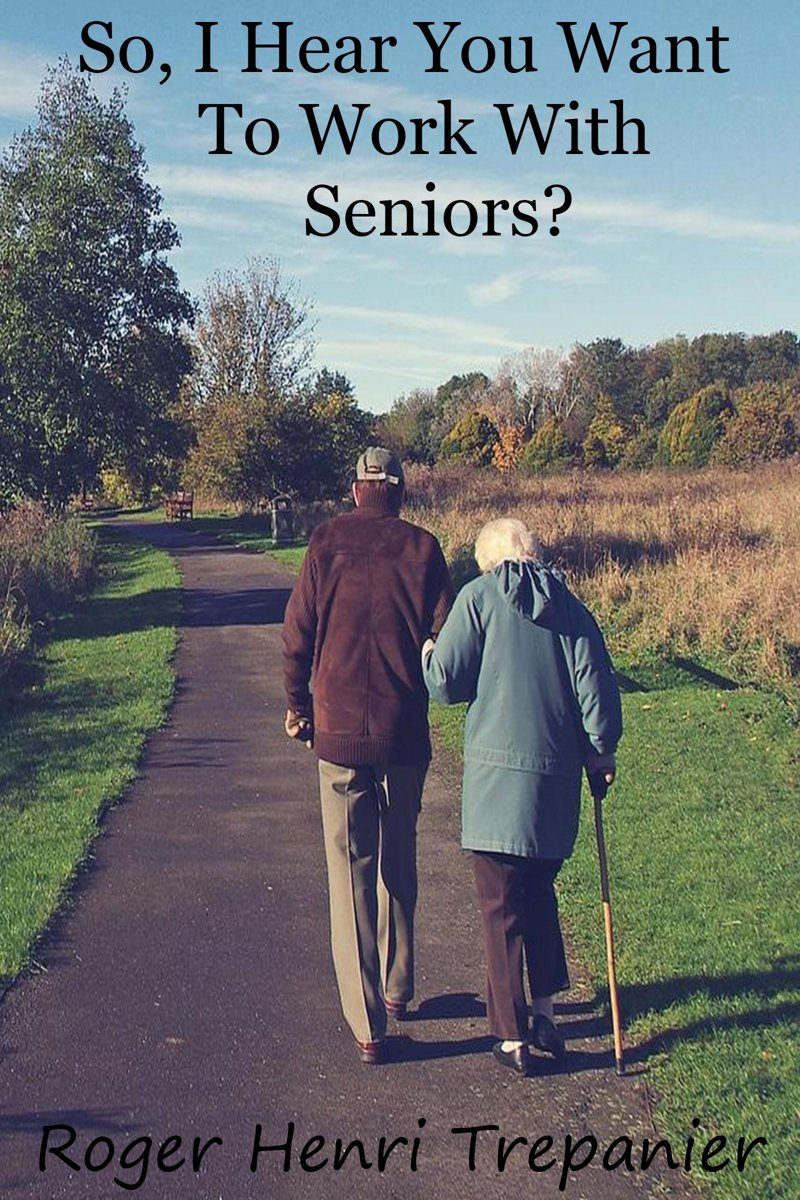 So, I Hear You Want To Work With Seniors?