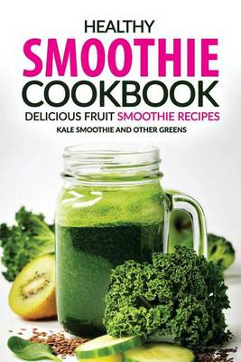 Healthy Smoothie Cookbook - Delicious Fruit Smoothie Recipes