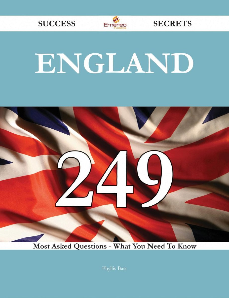 England 249 Success Secrets - 249 Most Asked Questions On England - What You Need To Know