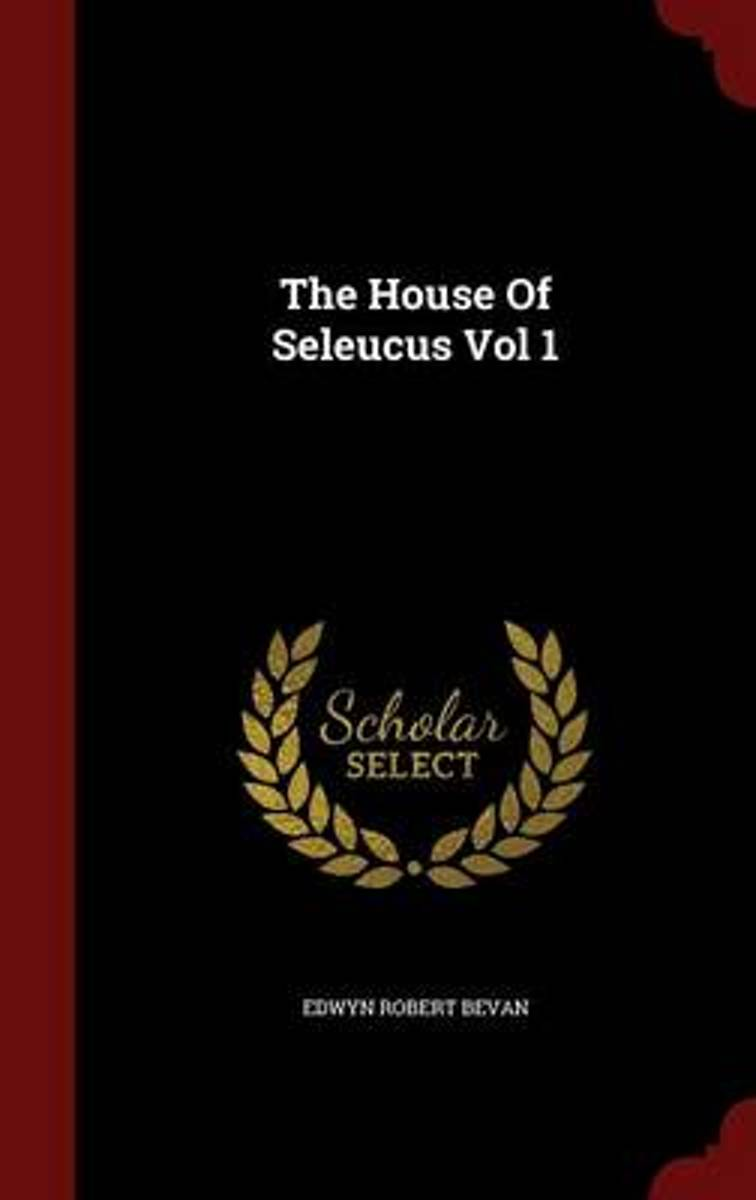 The House of Seleucus Vol 1