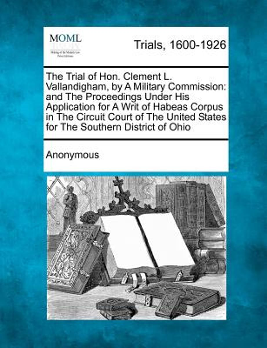 The Trial of Hon. Clement L. Vallandigham, by a Military Commission