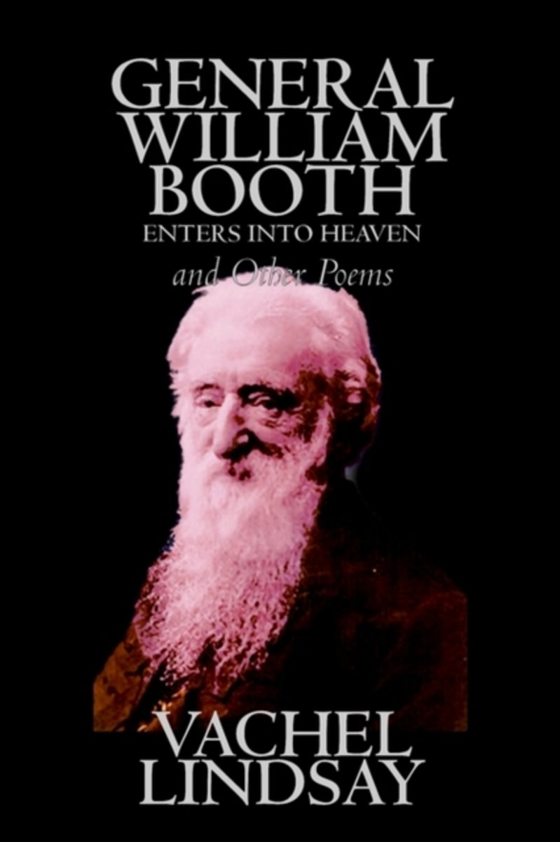 General William Booth Enters Into Heaven and Other Poems by Lindsay Vachel, Poetry, American
