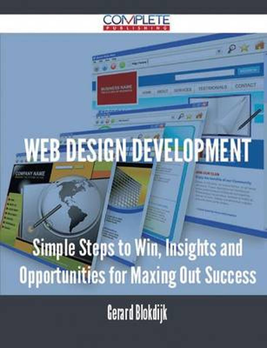 Web Design Development - Simple Steps to Win, Insights and Opportunities for Maxing Out Success