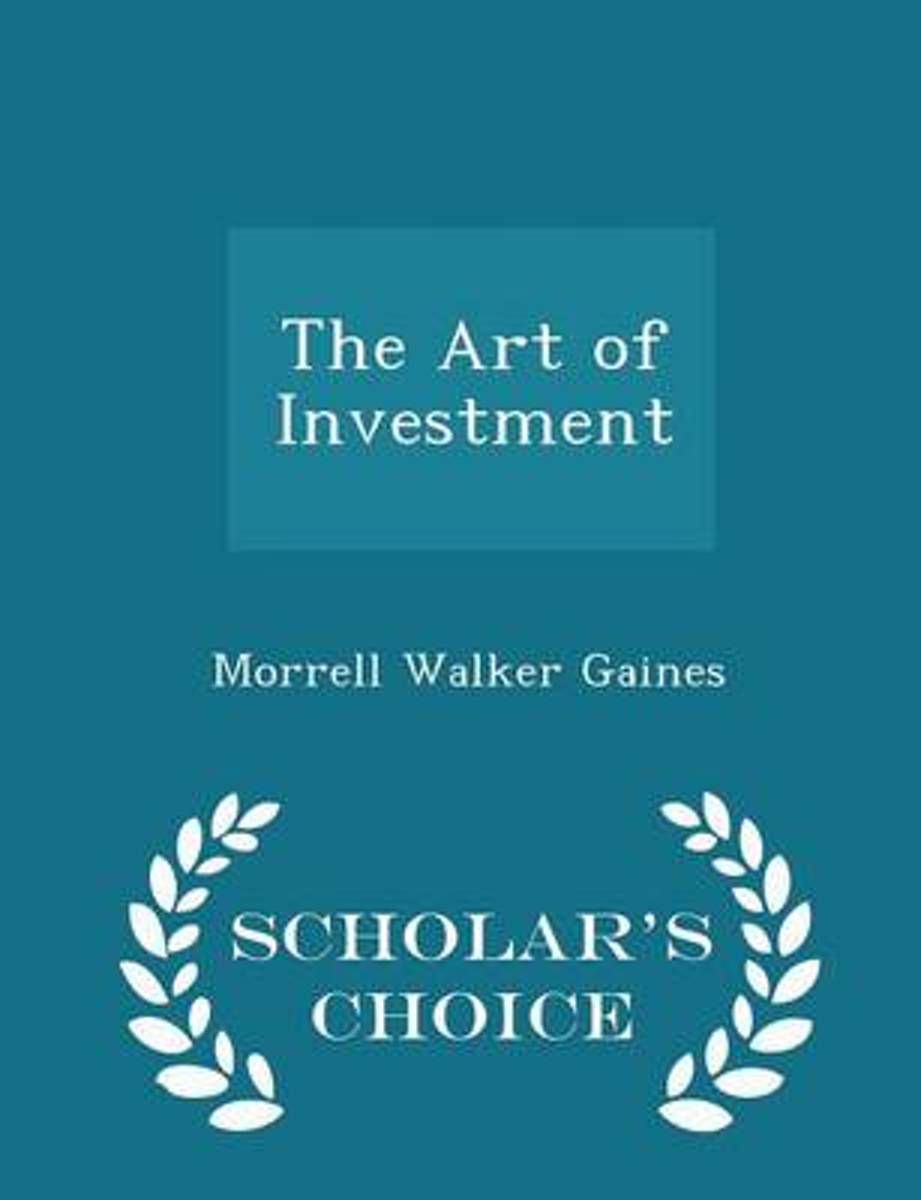 The Art of Investment - Scholar's Choice Edition