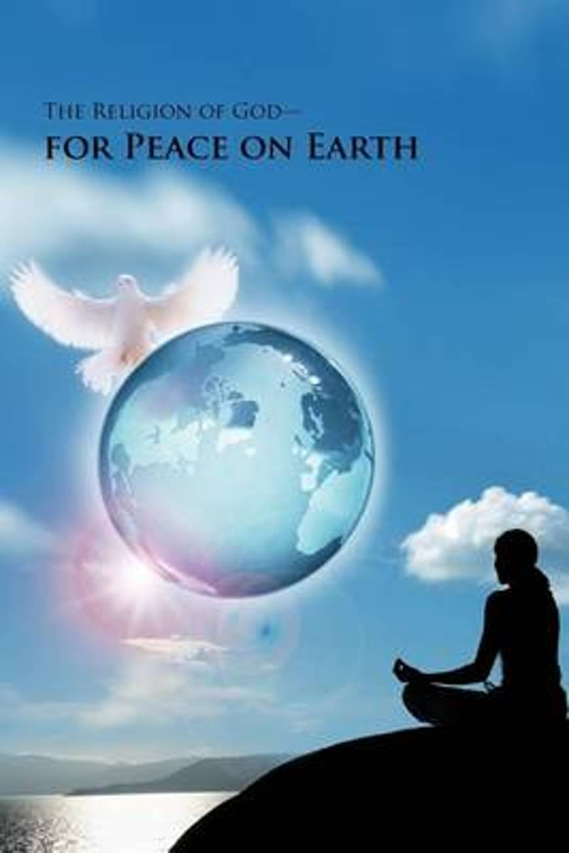 The Religion of God-for Peace on Earth