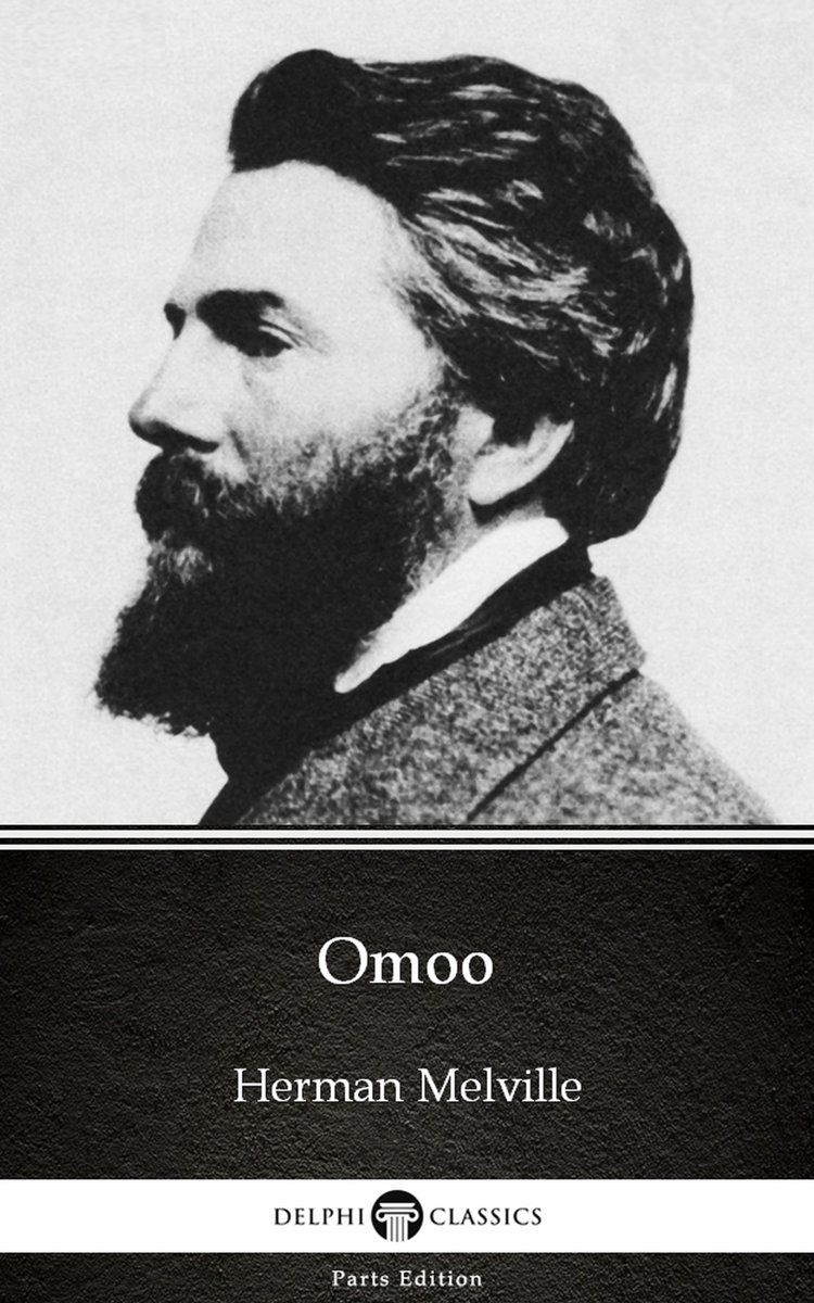 Omoo by Herman Melville - Delphi Classics (Illustrated)