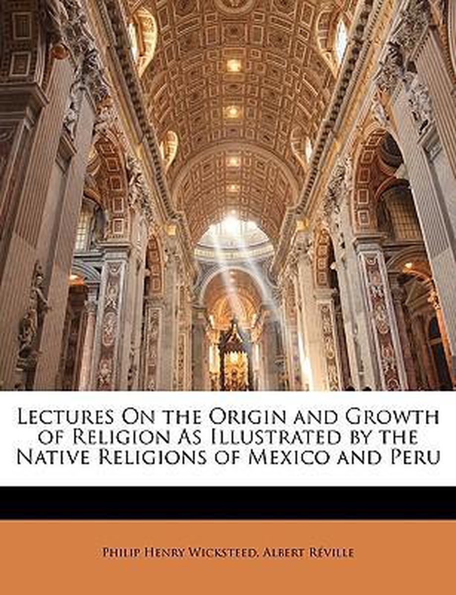 Lectures on the Origin and Growth of Religion as Illustrated by the Native Religions of Mexico and Peru