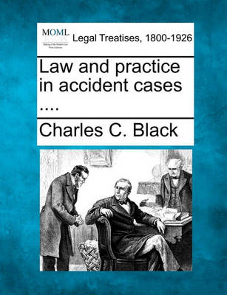 Law and Practice in Accident Cases ....