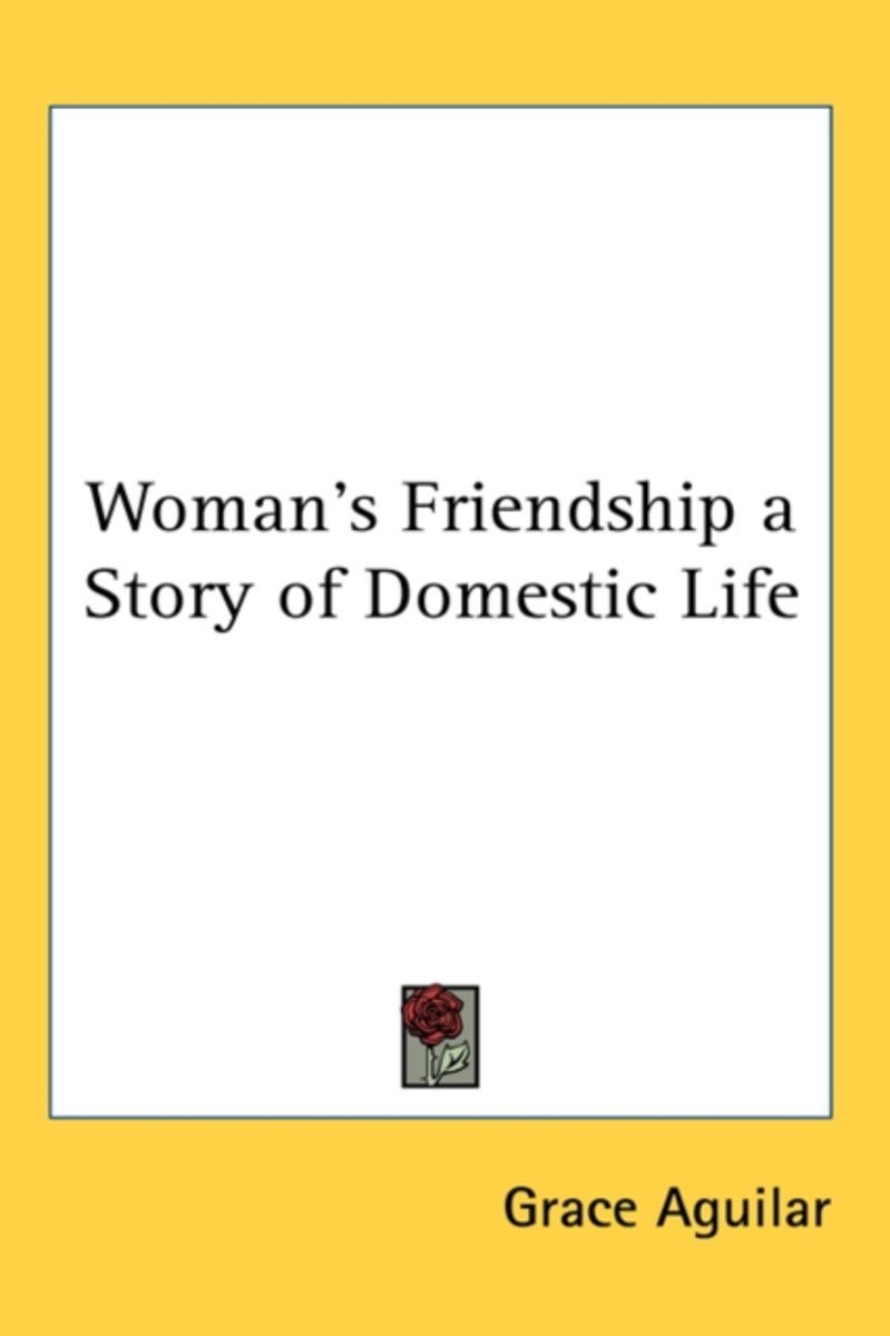 Woman's Friendship A Story Of Domestic L
