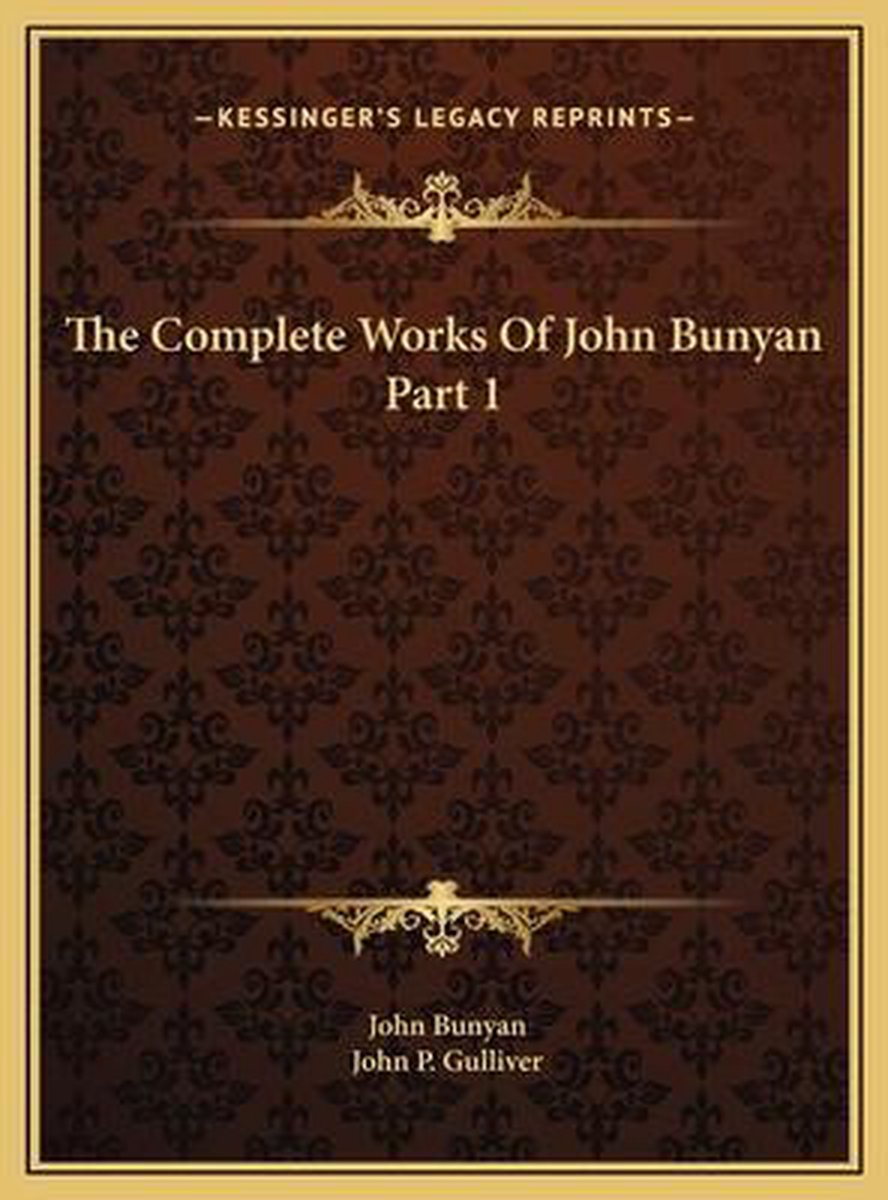 The Complete Works of John Bunyan Part 1 the Complete Works of John Bunyan Part 1
