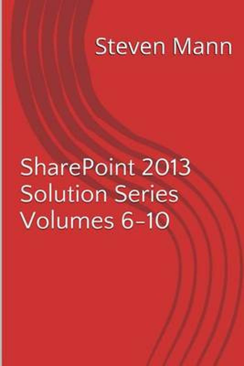 Sharepoint 2013 Solution Series Volumes 6-10