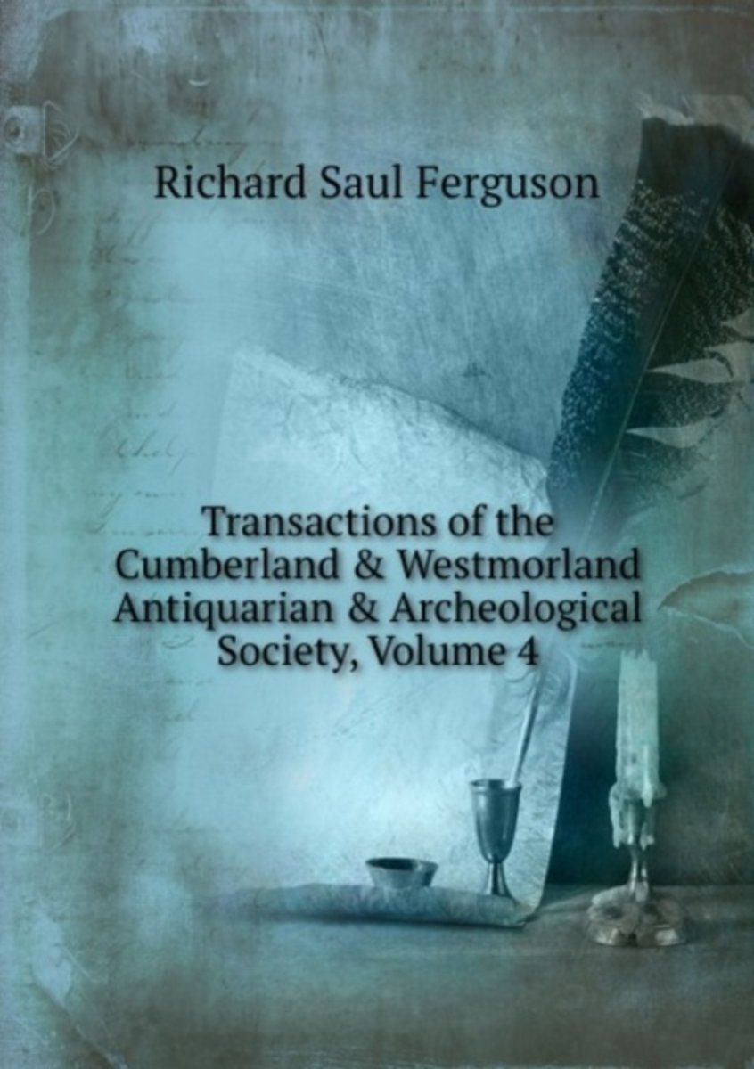 Transactions of the Cumberland & Westmorland Antiquarian & Archeological Society, Volume 4