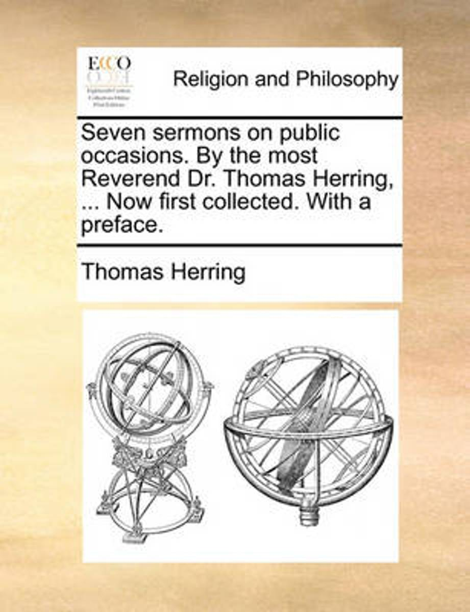 Seven Sermons on Public Occasions. by the Most Reverend Dr. Thomas Herring, ... Now First Collected. with a Preface