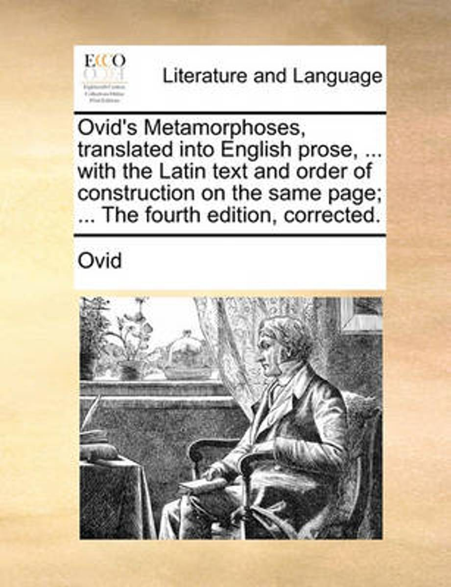 Ovid's Metamorphoses, Translated Into English Prose, ... with the Latin Text and Order of Construction on the Same Page; ... the Fourth Edition, Corrected