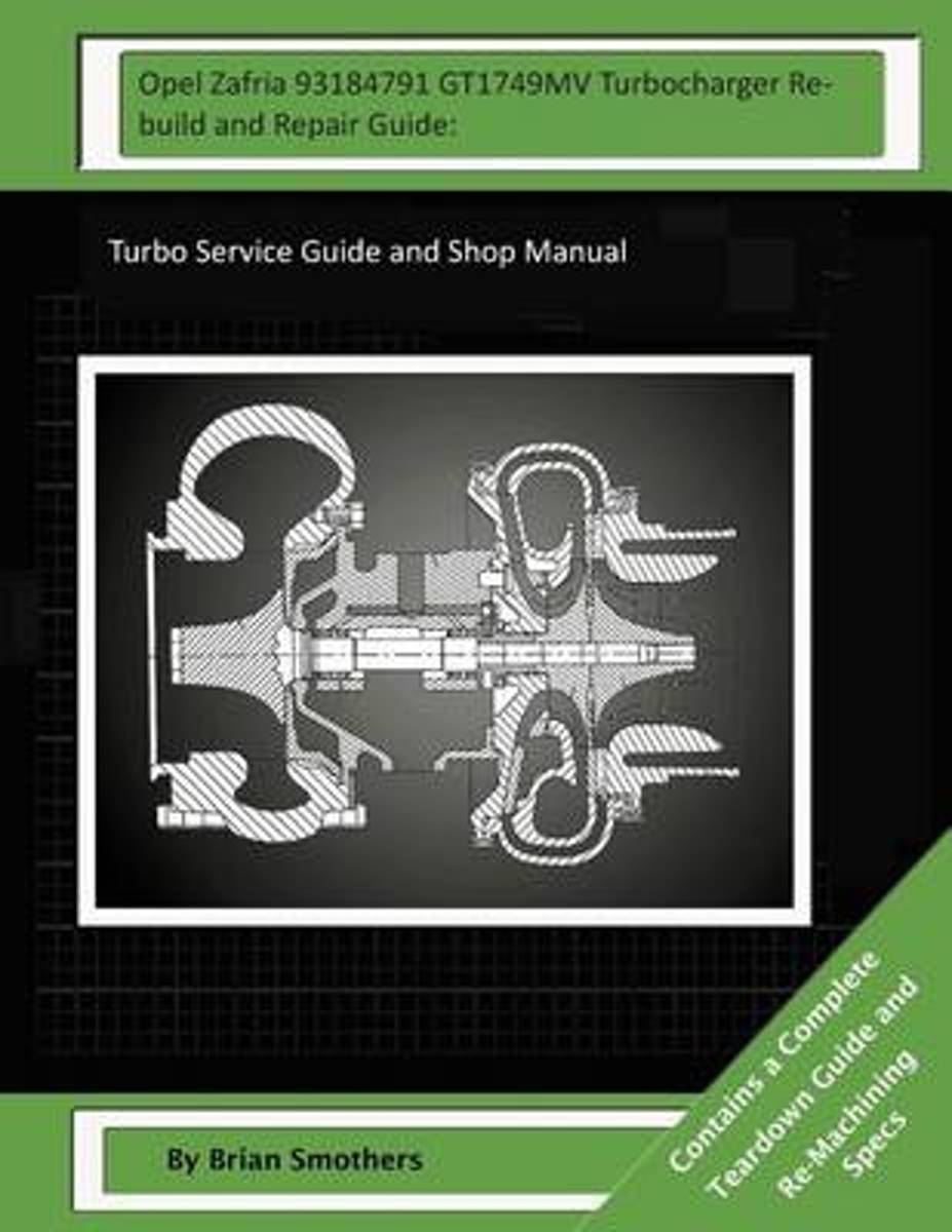 Opel Zafria 93184791 Gt1749mv Turbocharger Rebuild and Repair Guide