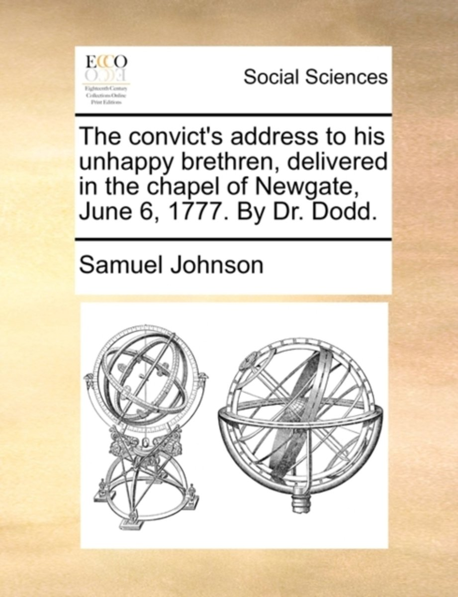 The Convict's Address to His Unhappy Brethren, Delivered in the Chapel of Newgate, June 6, 1777. by Dr. Dodd.