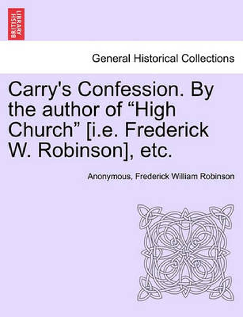 Carry's Confession. by the Author of High Church [I.E. Frederick W. Robinson], Etc.