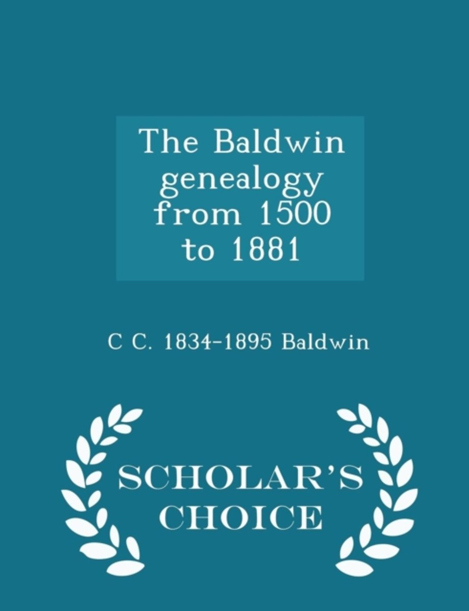 The Baldwin Genealogy from 1500 to 1881 - Scholar's Choice Edition