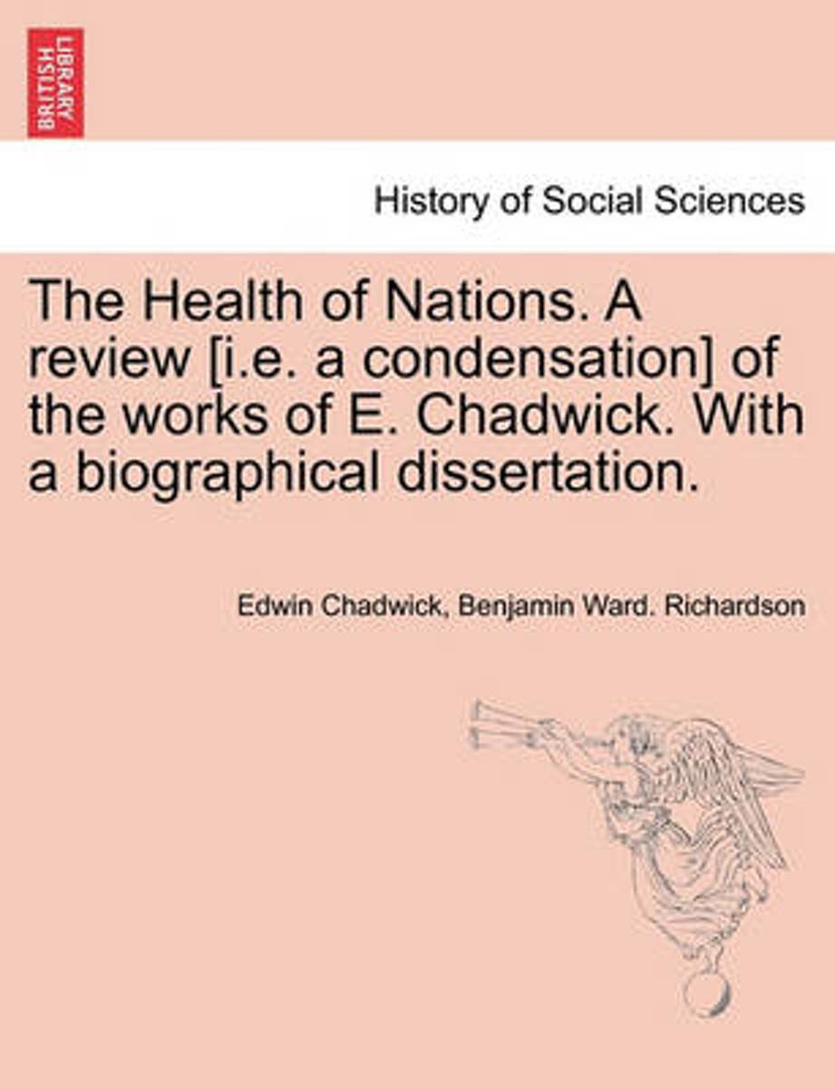 The Health of Nations. a Review [I.E. a Condensation] of the Works of E. Chadwick. with a Biographical Dissertation. Vol. II.