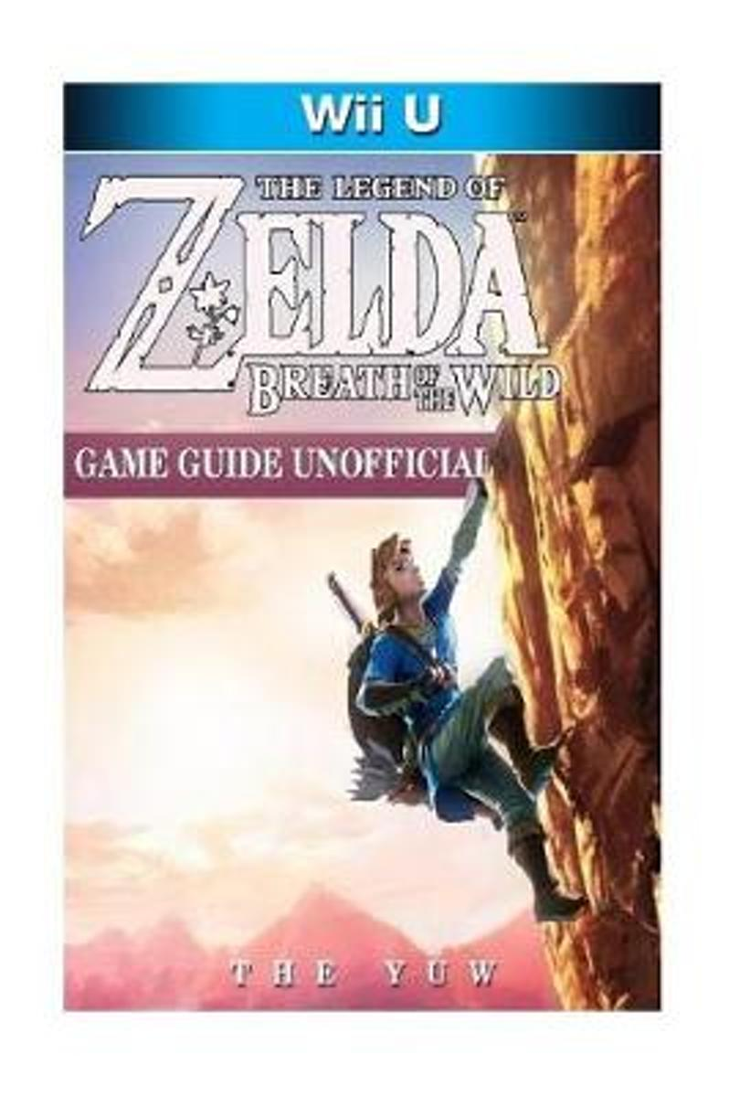 The Legend of Zelda Breath of the Wild Wii U Game Guide Unofficial