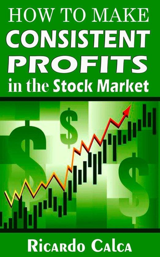 How to Make Consistent Profits in the Stock Market