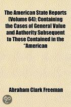 The American State Reports (Volume 64); Containing The Cases Of General Value And Authority Subsequent To Those Contained In The American