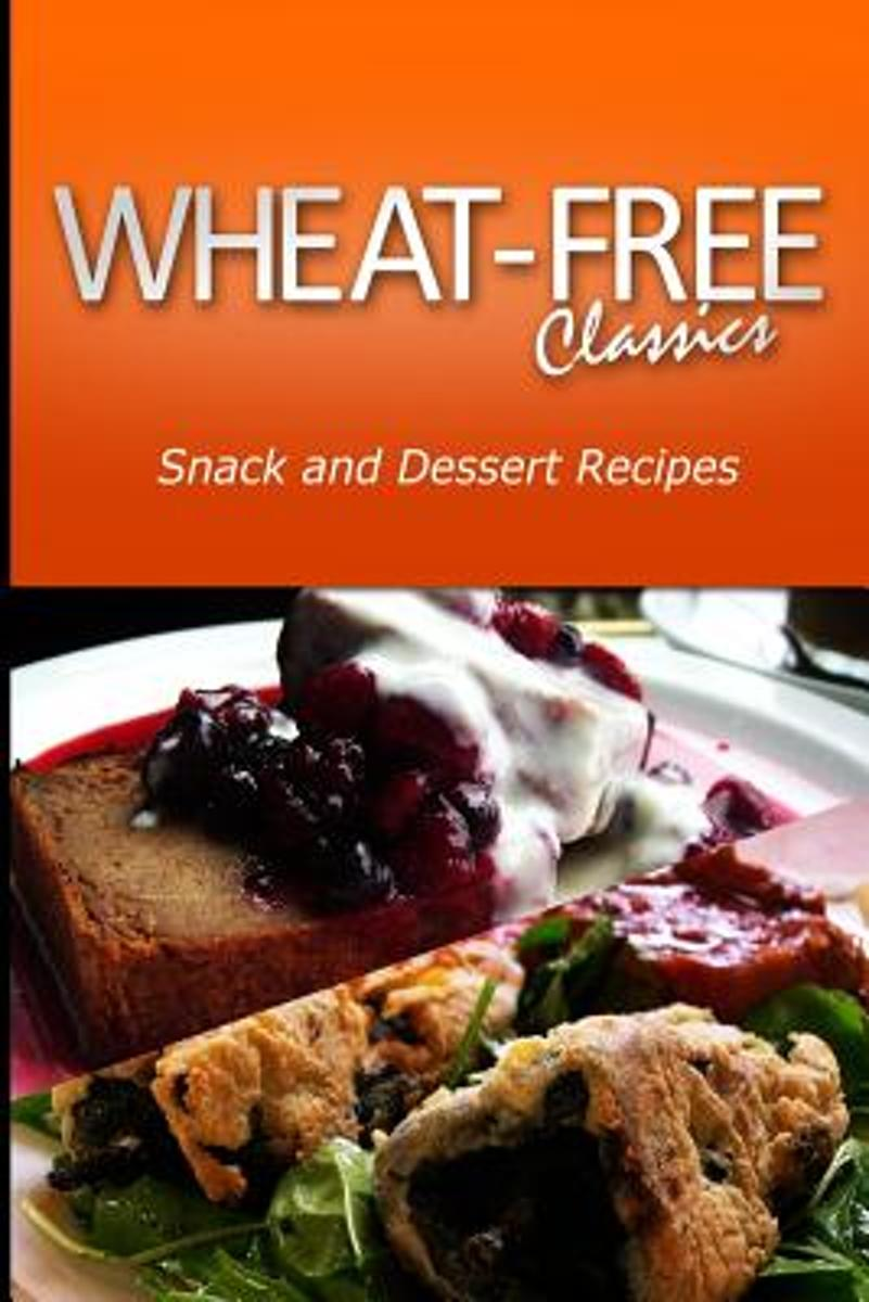 Wheat-Free Classics - Snack and Dessert Recipes