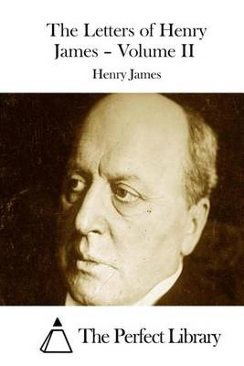 The Letters of Henry James - Volume II
