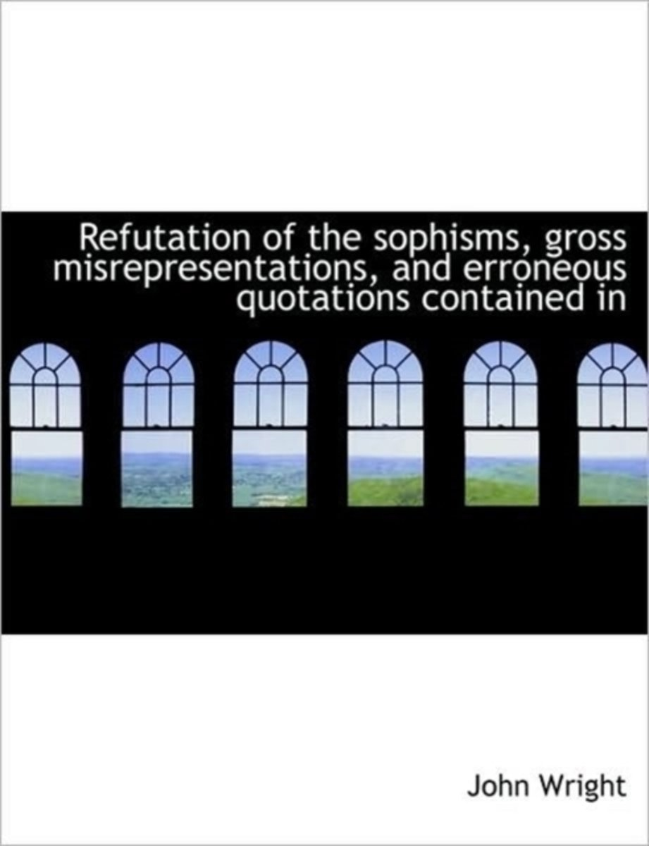 Refutation of the Sophisms, Gross Misrepresentations, and Erroneous Quotations Contained in