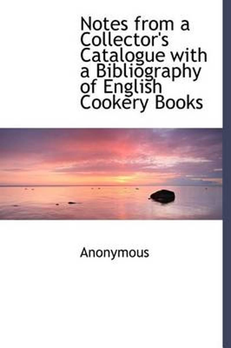 Notes from a Collector's Catalogue with a Bibliography of English Cookery Books