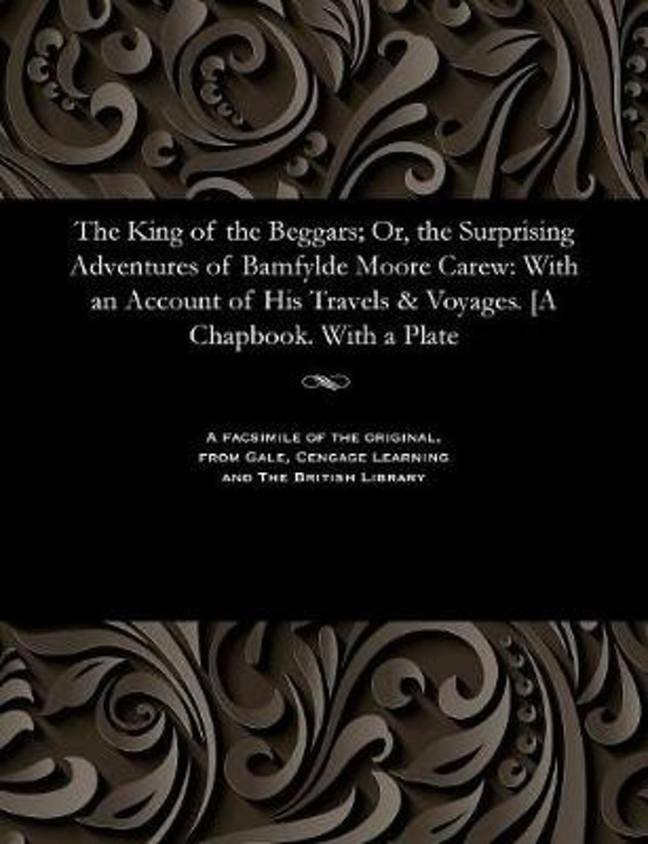 The King of the Beggars; Or, the Surprising Adventures of Bamfylde Moore Carew