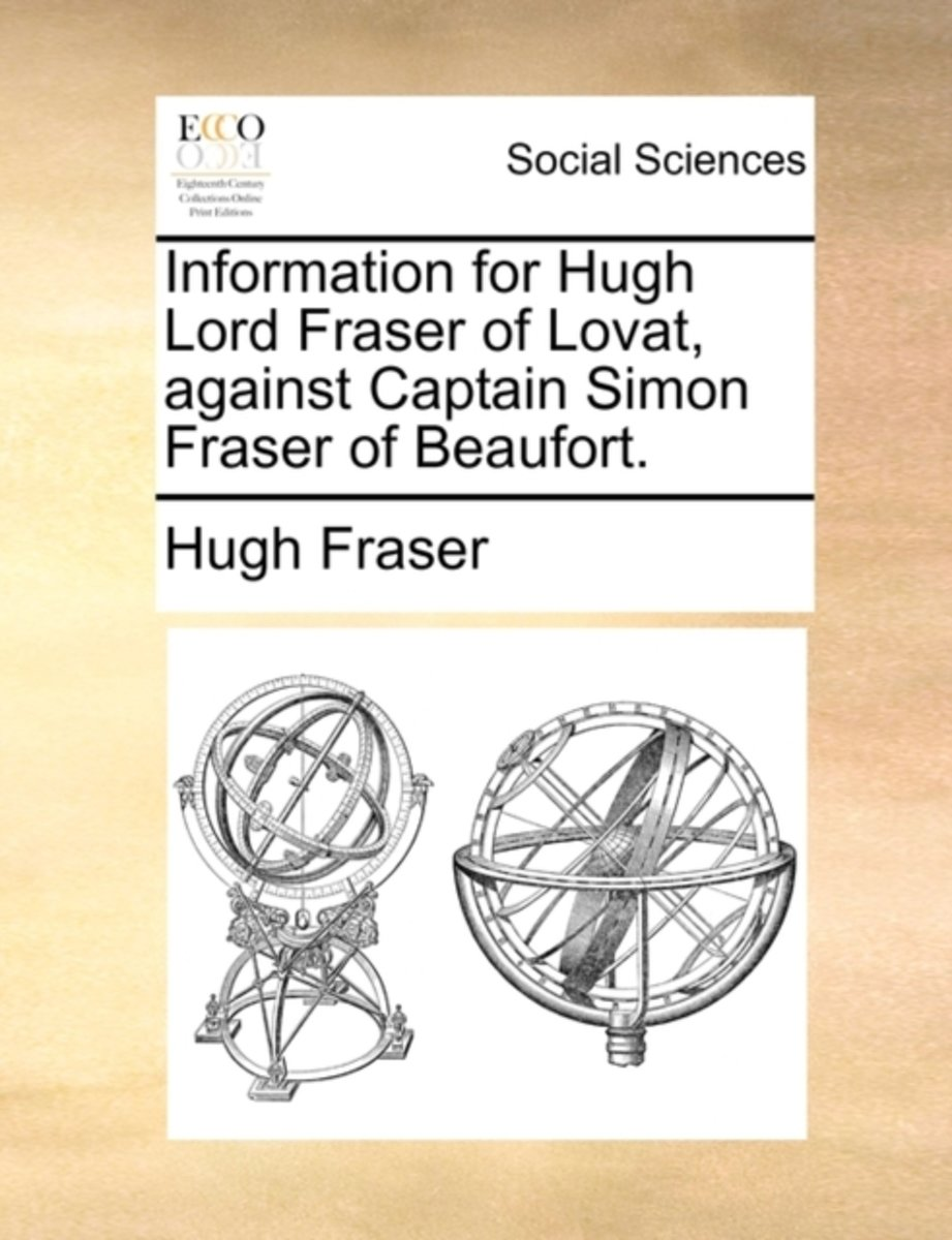 Information for Hugh Lord Fraser of Lovat, Against Captain Simon Fraser of Beaufort