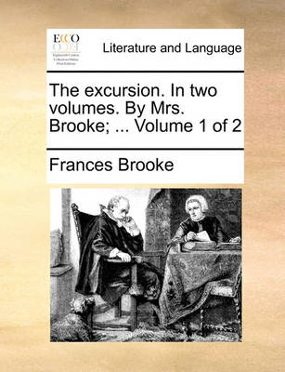 The Excursion. in Two Volumes. by Mrs. Brooke, ... Volume 1 of 2
