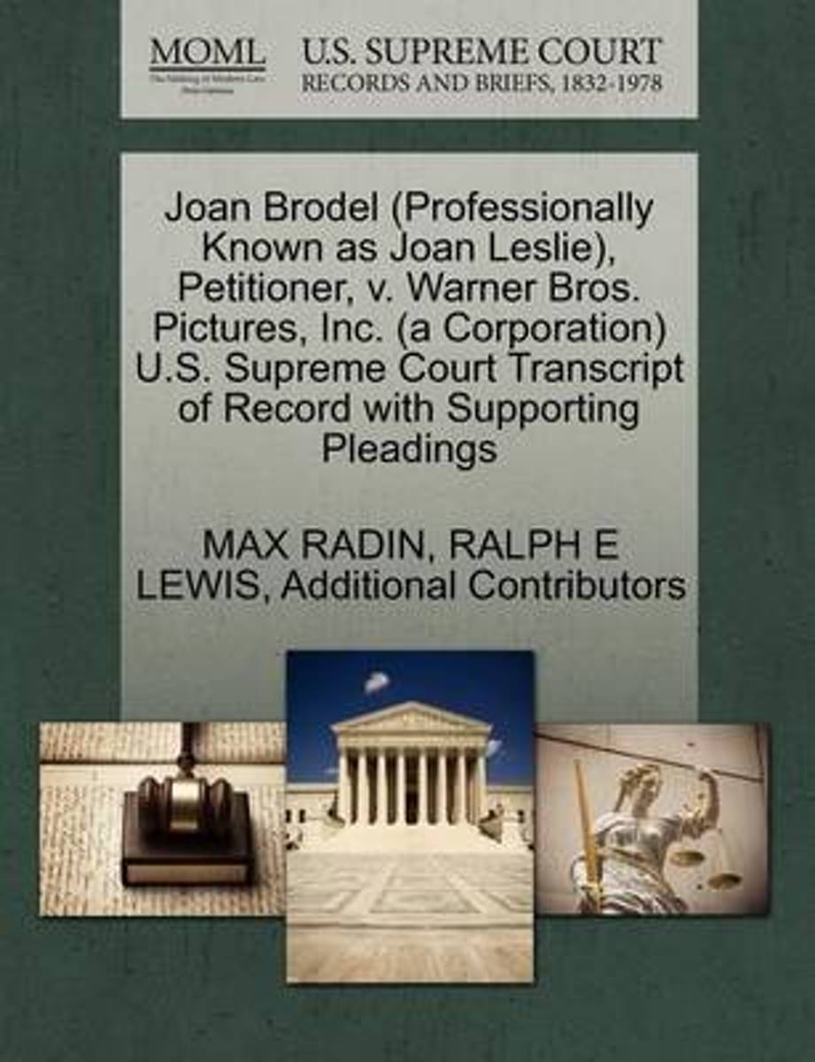 Joan Brodel (Professionally Known as Joan Leslie), Petitioner, V. Warner Bros. Pictures, Inc. (a Corporation) U.S. Supreme Court Transcript of Record with Supporting Pleadings