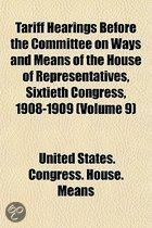 Tariff Hearings Before the Committee on Ways and Means of the House of Representatives, Sixtieth Congress, 1908-1909 Volume 7