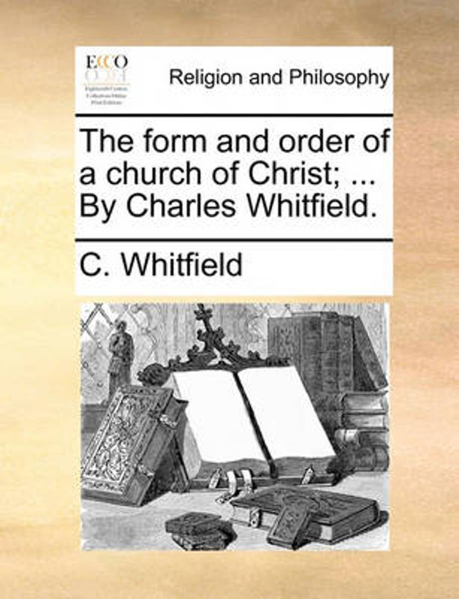 The Form and Order of a Church of Christ; ... by Charles Whitfield