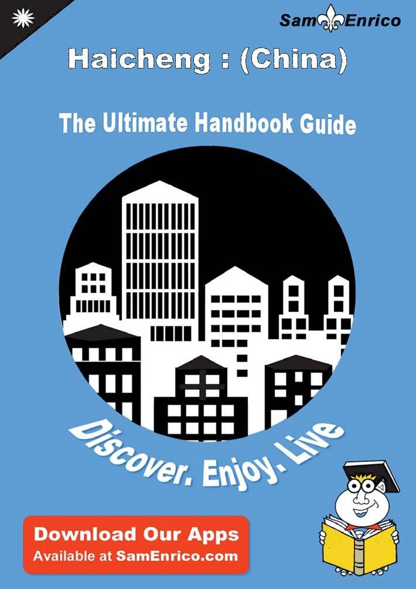 Ultimate Handbook Guide to Haicheng : (China) Travel Guide