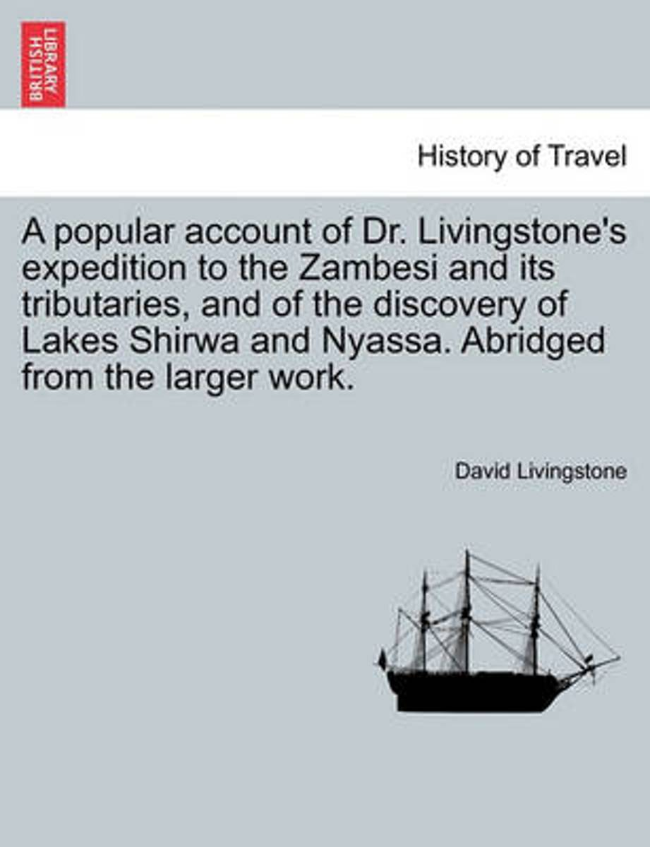 A Popular Account of Dr. Livingstone's Expedition to the Zambesi and Its Tributaries, and of the Discovery of Lakes Shirwa and Nyassa. Abridged from the Larger Work.