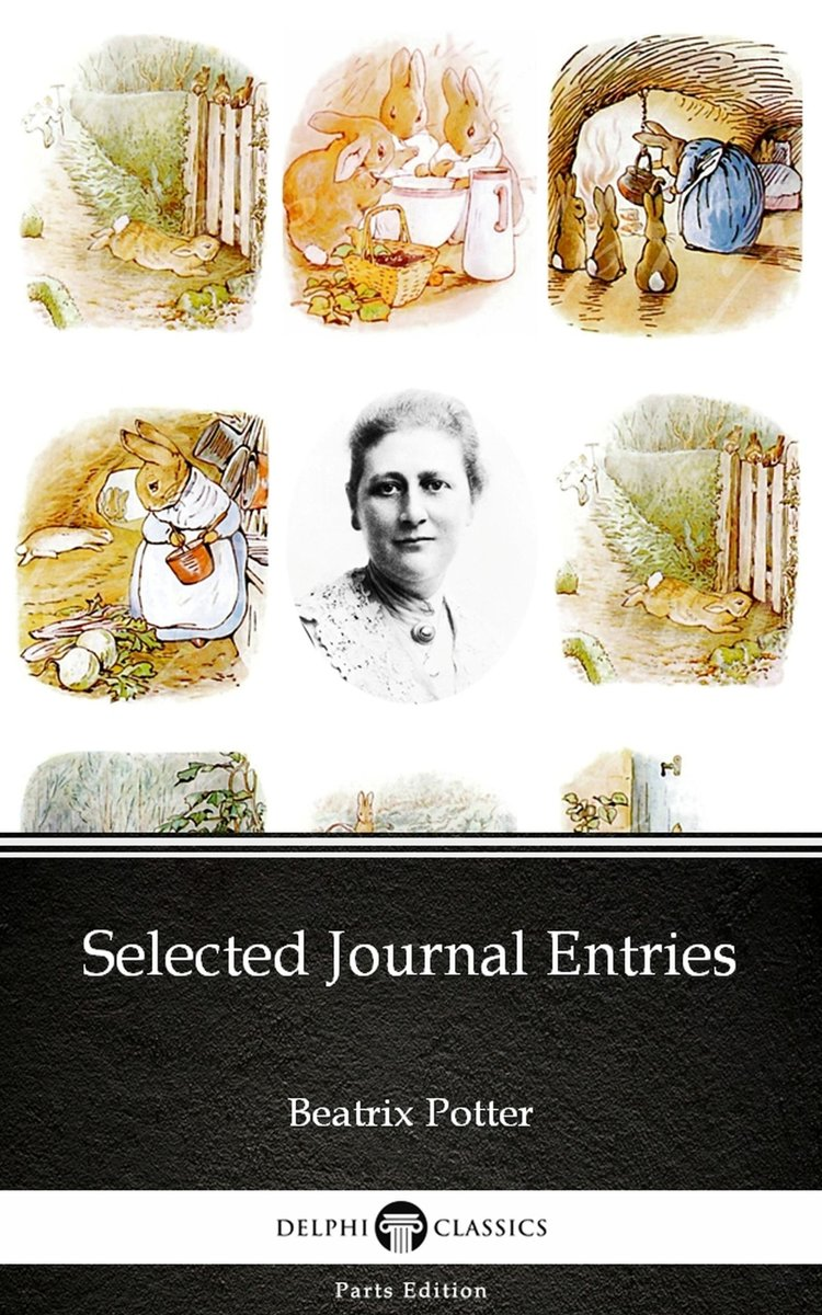 Selected Journal Entries by Beatrix Potter - Delphi Classics (Illustrated)