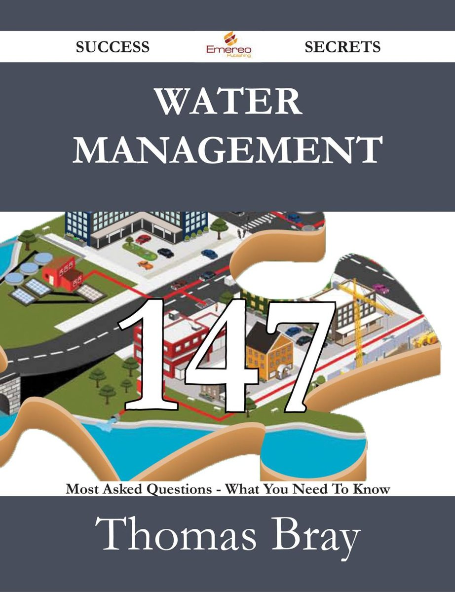 Water Management 147 Success Secrets - 147 Most Asked Questions On Water Management - What You Need To Know