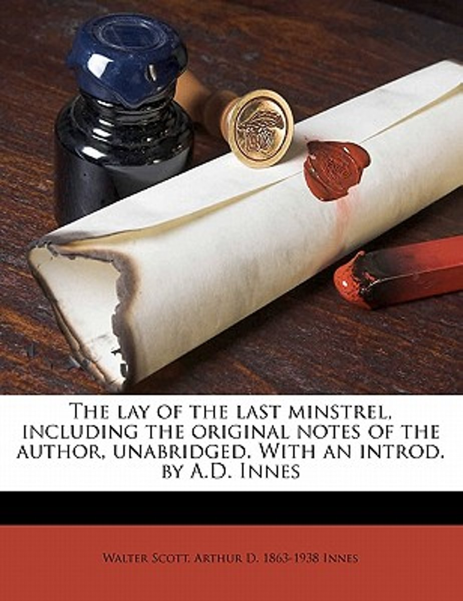 The Lay of the Last Minstrel, Including the Original Notes of the Author, Unabridged. with an Introd. by A.D. Innes