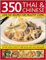 350 Thai And Chinese Low Fat Recipes For Healthy Living