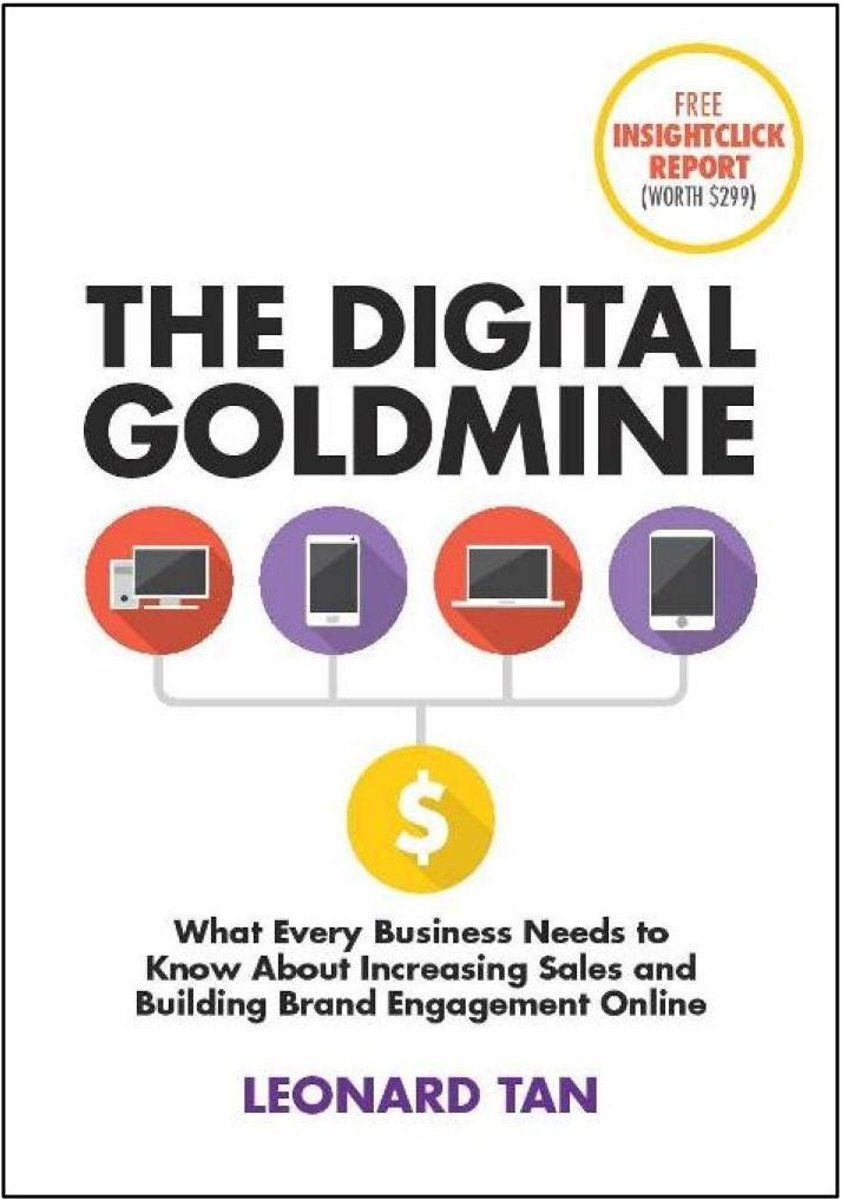 The Digital Goldmine: What Every Business Needs to Know About Increasing Sales and Building Engagement Online
