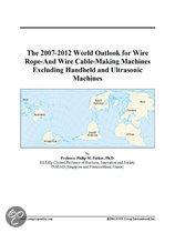 The 2007-2012 World Outlook for Wire Rope-And Wire Cable-Making Machines Excluding Handheld and Ultrasonic Machines