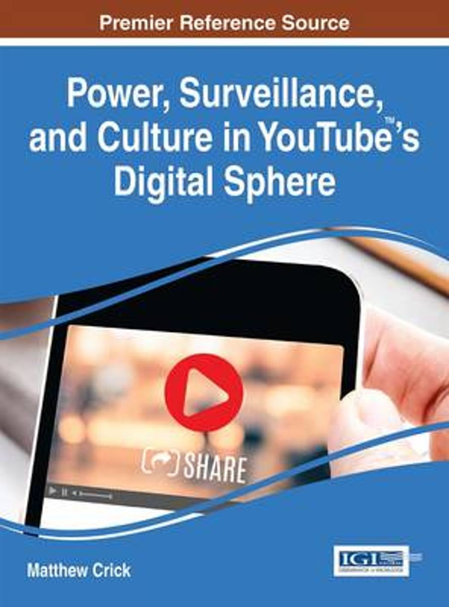 Power, Surveillance, and Culture in YouTube (TM)'s Digital Sphere