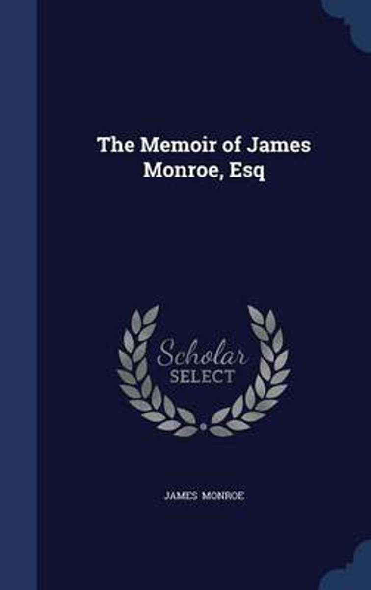 The Memoir of James Monroe, Esq